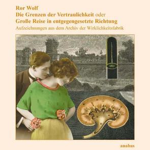 Die Grenzen der Vertraulichkeit oder Grosse Reise in entgegengesetzter Richtung von Wolf,  Ror