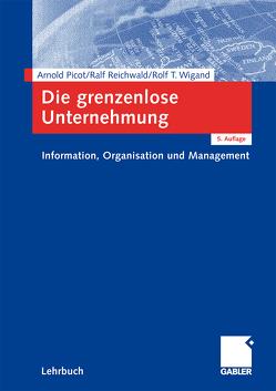 Die grenzenlose Unternehmung von Picot,  Arnold, Reichwald,  Ralf, Wigand,  Rolf T.