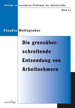Die grenzüberschreitende Entsendung von Arbeitnehmern von Wolfsgruber,  Claudia