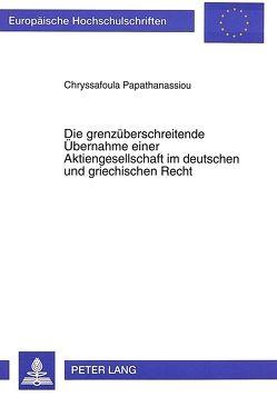 Die grenzüberschreitende Übernahme einer Aktiengesellschaft im deutschen und griechischen Recht von Papathanassiou,  Chryssa