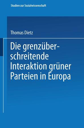 Die grenzüberschreitende Interaktion grüner Parteien in Europa von Dietz,  Thomas