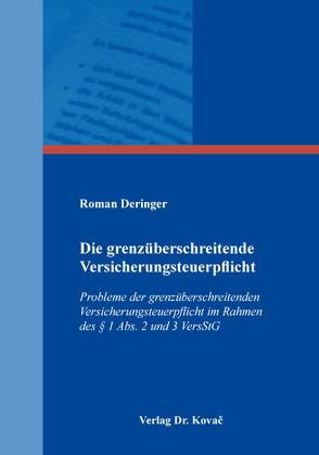 Die grenzüberschreitende Versicherungsteuerpflicht von Deringer,  Roman