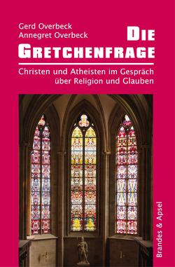 Die Gretchenfrage von Overbeck,  Annegret, Overbeck,  Gerd