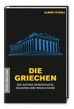 Die Griechen: Wie die antike Demokratie Wohlstand schuf von Stähli,  Albert