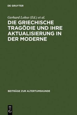 Die griechische Tragödie und ihre Aktualisierung in der Moderne von Lohse,  Gerhard, Malatrait,  Solveig