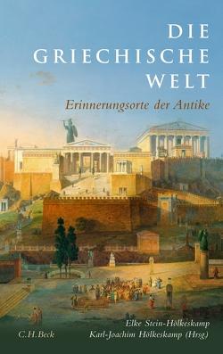 Die griechische Welt von Hölkeskamp,  Karl-Joachim, Stein-Hölkeskamp,  Elke