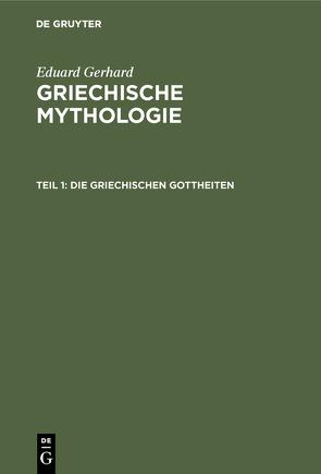 Eduard Gerhard: Griechische Mythologie / Die griechischen Gottheiten von Gerhard,  Eduard