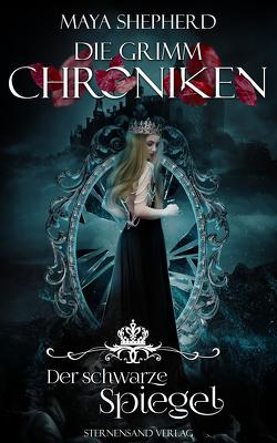 Die Grimm-Chroniken (Band 10): Der schwarze Spiegel von Shepherd,  Maya
