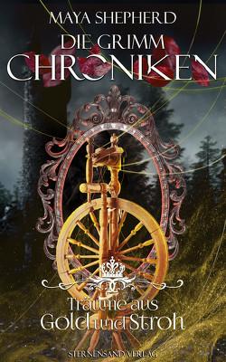 Die Grimm-Chroniken (Band 11): Träume aus Gold und Stroh von Shepherd,  Maya