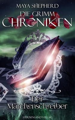 Die Grimm-Chroniken (Band 22): Der Märchenschreiber von Shepherd,  Maya
