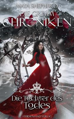 Die Grimm-Chroniken (Band 24): Die Tochter des Todes von Shepherd,  Maya