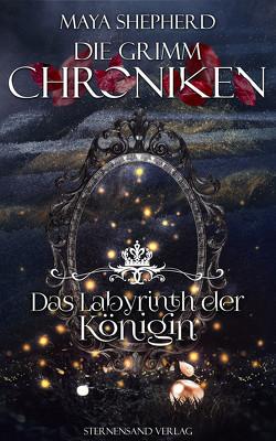 Die Grimm-Chroniken (Band 25): Das Labyrinth der Königin von Shepherd,  Maya