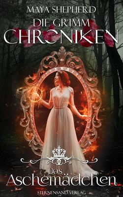 Die Grimm-Chroniken (Band 7): Das Aschemädchen von Shepherd,  Maya