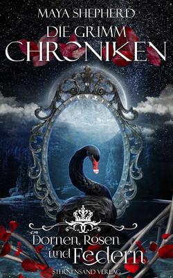 Die Grimm-Chroniken (Band 8): Dornen, Rosen und Federn von Shepherd,  Maya