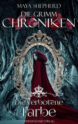 Die Grimm-Chroniken (Band 9: Die verbotene Farbe) von Shepherd,  Maya