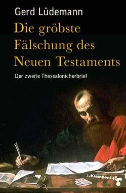Die gröbste Fälschung des Neuen Testaments von Lüdemann,  Gerd