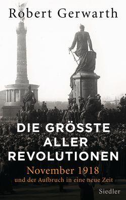 Die größte aller Revolutionen von Gerwarth,  Robert, Weber,  Alexander