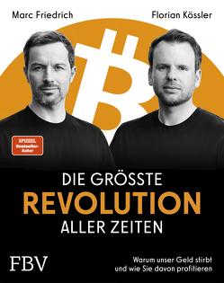 Die größte Revolution aller Zeiten von Friedrich,  Marc, Kössler,  Florian