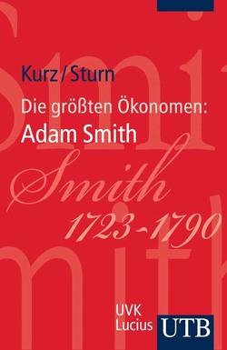 Die größten Ökonomen: Adam Smith von Kurz,  Heinz D., Sturn,  Richard