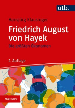 Die größten Ökonomen: Friedrich A. von Hayek von Klausinger ,  Hansjörg