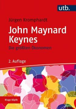 Die größten Ökonomen: John Maynard Keynes von Kromphardt,  Jürgen