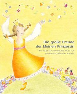Die große Freude der kleinen Prinzessin von Wolf,  Verena