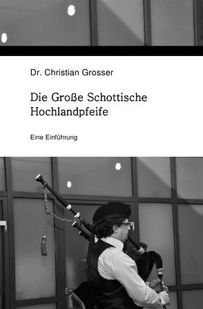 Die Große Schottische Hochlandpfeife von Grosser,  Dr. med. Christian