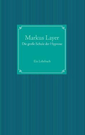 Die große Schule der Hypnose von Layer,  Markus