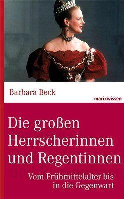 Die großen Herrscherinnen und Regentinnen von Beck,  Barbara