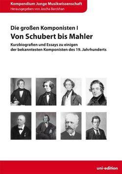 Die großen Komponisten I: Von Schubert bis Mahler von Barckhan,  Jascha