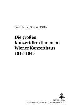 Die großen Konzertdirektionen im Wiener Konzerthaus 1913-1945 von Barta,  Erwin, Fäßler,  Gundula
