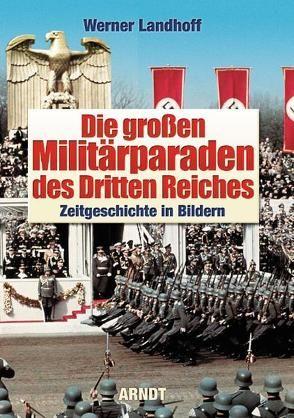 Die großen Militärparaden des Dritten Reiches von Landhoff,  Werner