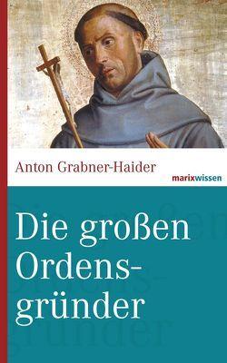 Die großen Ordensgründer von Grabner-Haider,  Anton