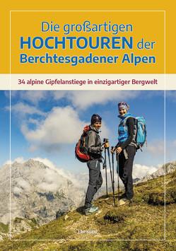 Die großartigen Hochtouren der Berchtesgadener Alpen von Kropp,  Elke
