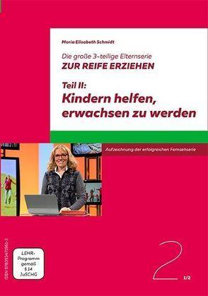 Die große 3-teilige Elternserie ZUR REIFE ERZIEHEN von Maria Elisabeth,  Schmidt, Neufeld ,  Prof. Dr. Gordon