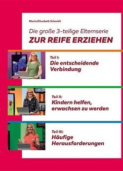 Die große 3-teilige Elternserie von Maria Elisabeth,  Schmidt, Neufeld ,  Prof. Dr. Gordon