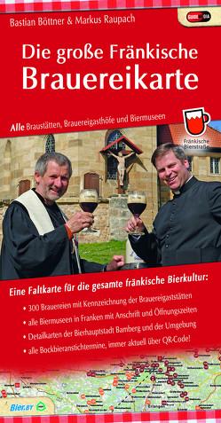 Die große Fränkische Brauereikarte von Böttner,  Bastian, Raupach,  Markus