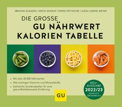 Die große GU Nährwert-Kalorien-Tabelle 2022/23 von Elmadfa,  Ibrahim, Fritzsche,  Doris, Meyer,  Alexa Leonie, Muskat,  Erich