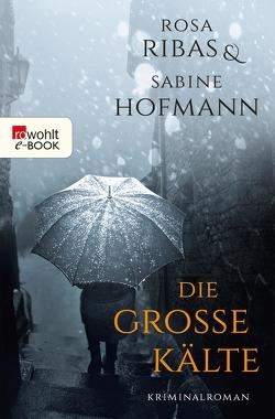 Die große Kälte von Hofmann,  Sabine, Ribas,  Rosa