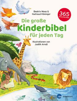 Die große Kinderbibel für jeden Tag von Heger,  Judith, Köninger,  Ilsetraud, Moos,  Beatrix