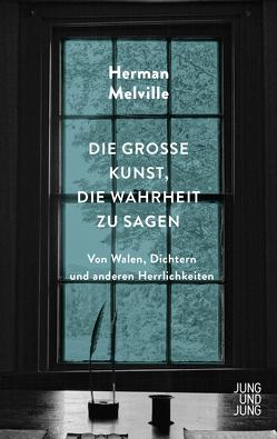 Die große Kunst, die Wahrheit zu sagen von Melville,  Herman, Pechmann,  Alexander