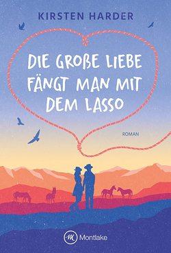 Die große Liebe fängt man mit dem Lasso von Harder,  Kirsten