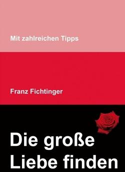 Die große Liebe finden von Fichtinger,  Franz