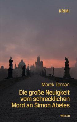 Die große Neuigkeit vom schrecklichen Mord an Šimon Abeles von Hauck,  Raija, Toman,  Marek