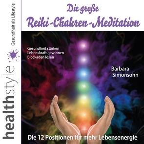 Die große Reiki-Chakren-Meditation – Gesundheit stärken, Lebenskraft gewinnen, Blockaden lösen von Schirmohammadi,  Abbas, Simonsohn,  Barbara