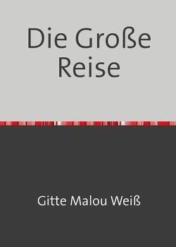 Die Große Reise von Weiß,  Gitte Malou