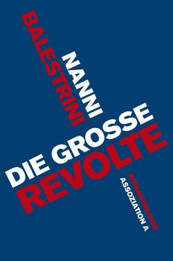 Die große Revolte von Balestrini,  Nanni, Chotjewitz,  Peter O, Föhlich,  Christel, Heimbucher-Bengs,  Renate, Löhrer,  Andreas