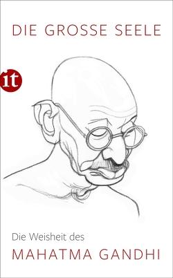 Die große Seele – Die Weisheit des Mahatma Gandhi von Gandhi,  Mahatma, Kämpchen,  Martin