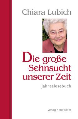 Die große Sehnsucht unserer Zeit von Griesmayr,  Gudrun, Lubich,  Chiara