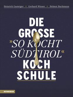 """Die große """"So kocht Südtirol""""-Kochschule von Bachmann,  Helmut, Gasteiger,  Heinrich, Wieser,  Gerhard"""